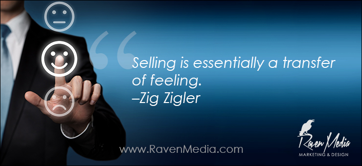 """Selling is essentially a transfer of feeling."" –Zig Zigler"